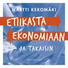 Martti Kekomäki - Etiikasta ekonomiaan - ja takaisin