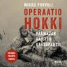 Operaatio Hokki – Päämajan vaiettu kaukopartio - äänikirja