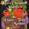 Hans Christian Andersen - The Elder-Tree Mother
