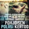 Sisko Koskiniemi - Pohjoisen poliisi kertoo