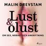 Malin Drevstam - Lust & olust : om sex, närhet och anknytning
