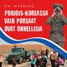Kai Myrberg - Pohjois-Koreassa vain porsaat ovat onnellisia