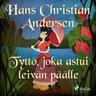 H. C. Andersen - Tyttö, joka astui leivän päälle