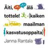 Janna Rantala - Äiti, älä tottele! – (kaiken maailman kasvatusoppaita)