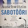 Colin Rushton - Auschwitzin sabotööri – Auschwitziin vangitun brittisotilaan uskomaton tarina