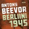 Antony Beevor - Berliini 1945