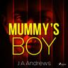 J A Andrews - Mummy's Boy