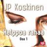 JP Koskinen - Helppoa rahaa 1