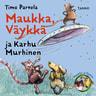 Maukka, Väykkä ja Karhu Murhinen - äänikirja