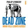 Philip Lymbery - Dead zone – Mihin villi luonto katosi?