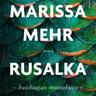 Marissa Mehr - Rusalka – Kuiskaajan muotokuva