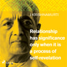 Jiddu Krishnamurti - Relationship has significance only when it is a process of self-revelation