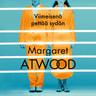 Margaret Atwood - Viimeisenä pettää sydän