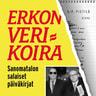 Antti-Pekka Pietilä - Erkon verikoira – Sanomatalon salaiset päiväkirjat