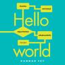 Hannah Fry - Hello world – Kuinka selviytyä algoritmien aikakaudella