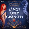 Carl-Michael Edenborg - Långt över gränsen : erotiska historier om begär och skräck