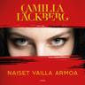 Camilla Läckberg - Naiset vailla armoa