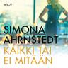 Simona Ahrnstedt - Kaikki tai ei mitään