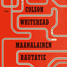 Colson Whitehead - Maanalainen rautatie