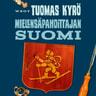 Tuomas Kyrö - Mielensäpahoittajan Suomi – 100 tavallista vuotta