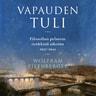 Wolfram Eilenberger - Vapauden tuli – Filosofian pelastus synkkinä aikoina 1933–1943