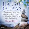 Hälsobalans: Konsten att hitta sin balans och leva i tider av hälsoråd, dieter och självförbättring - äänikirja