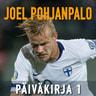 Joel Pohjanpalo - Joel Pohjanpalo Päiväkirja 1