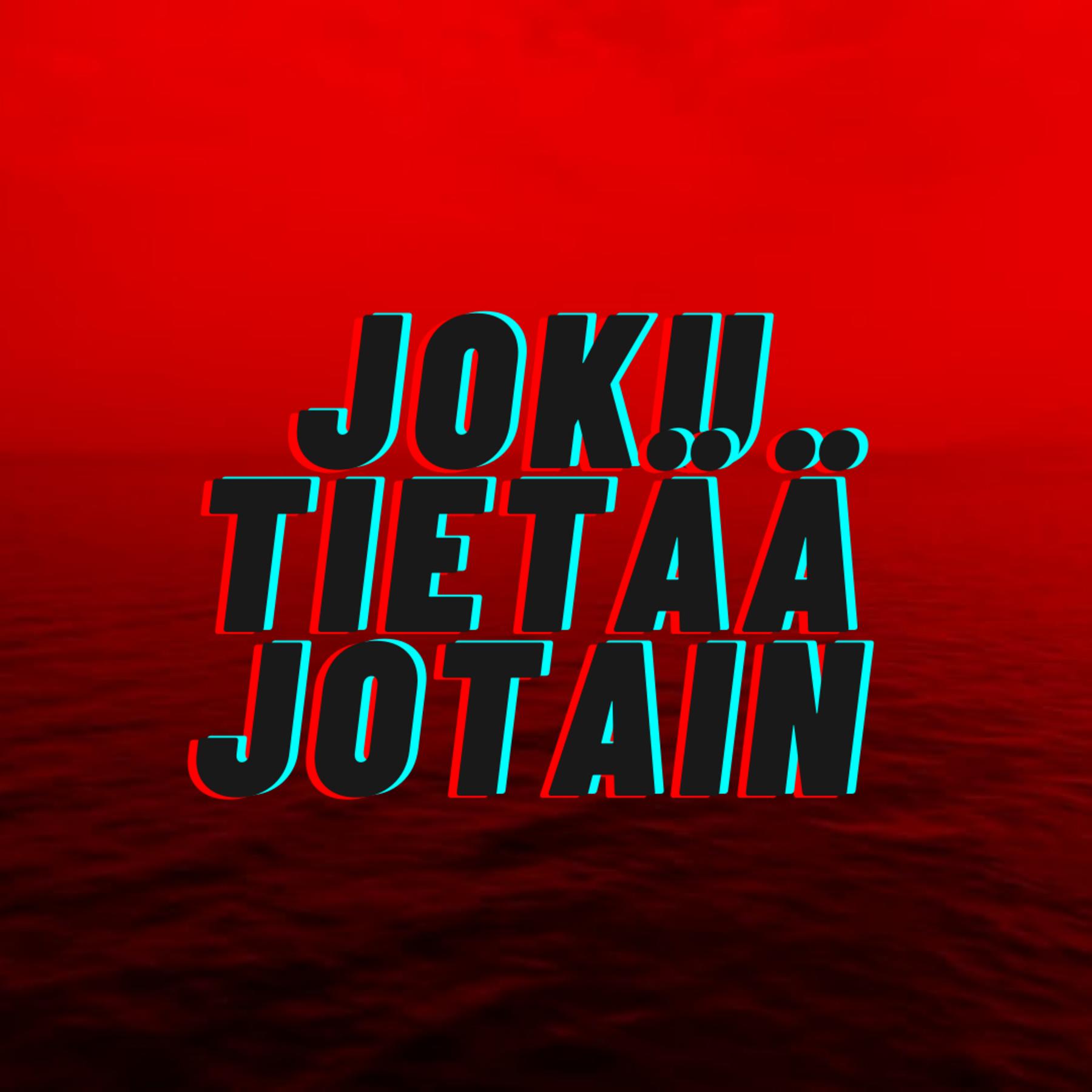 JOKU TIETÄÄ JOTAIN